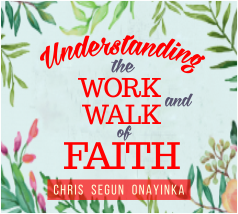 Understanding The Work And Walk Of Faith