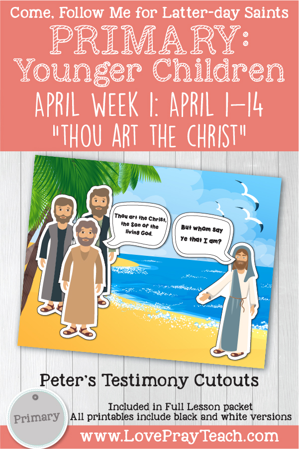 "Come, Follow Me for Primary: April Week 1: April 1-14; Matthew 16-17; Mark 8-9; Luke 9 ""Thou Art the Christ"" YOUNGER CHILDREN www.LovePrayTeach.com"