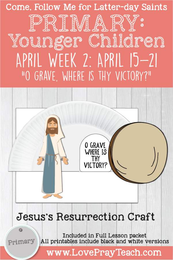 "Come, Follow Me for Primary: April Week 2: April 15-21: Easter ""O Grave, Where Is Thy Victory?"" YOUNGER CHILDREN www.LovePrayTeach.com"