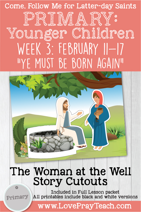 """Come, Follow Me for Primary: February Week 3: John 2–4 """"Ye Must Be Born Again"""" YOUNGER CHILDREN printable lesson packet by www.LovePrayTeach.com"""