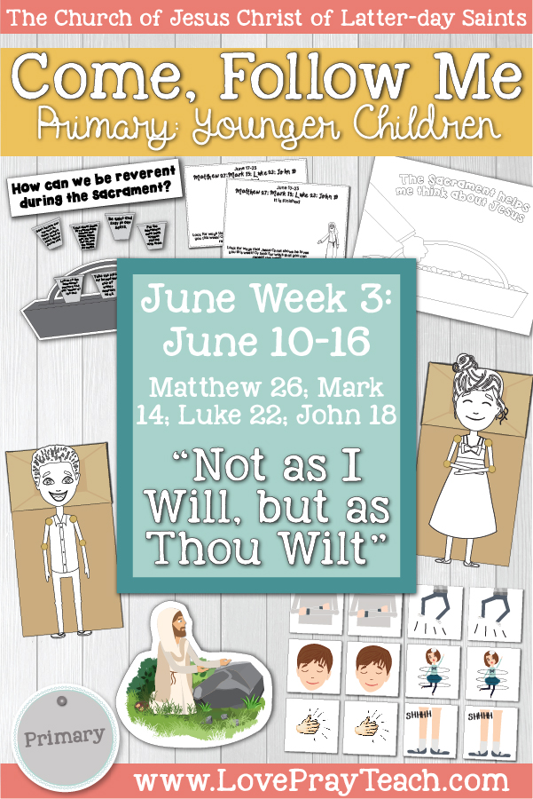 "Come, Follow Me for Primary:  June Week 3: June 10-16 Matthew 26; Mark 14; Luke 22; John 18 ""Not as I Will, but as Thou Wilt""  YOUNGER CHILDREN www.LovePrayTeach.com"