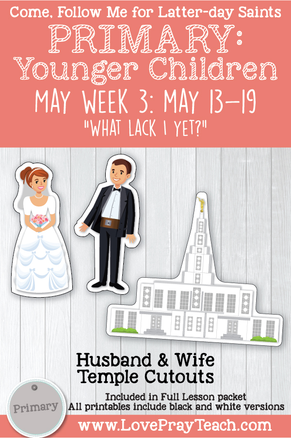 """Come, Follow Me for Primary: May Week 3: May 13-19: Matthew 19-20; Mark 10; Luke 18 """"What Lack I Yet?"""" YOUNGER CHILDREN Printable Lesson Packet www.LovePrayTeach.com"""