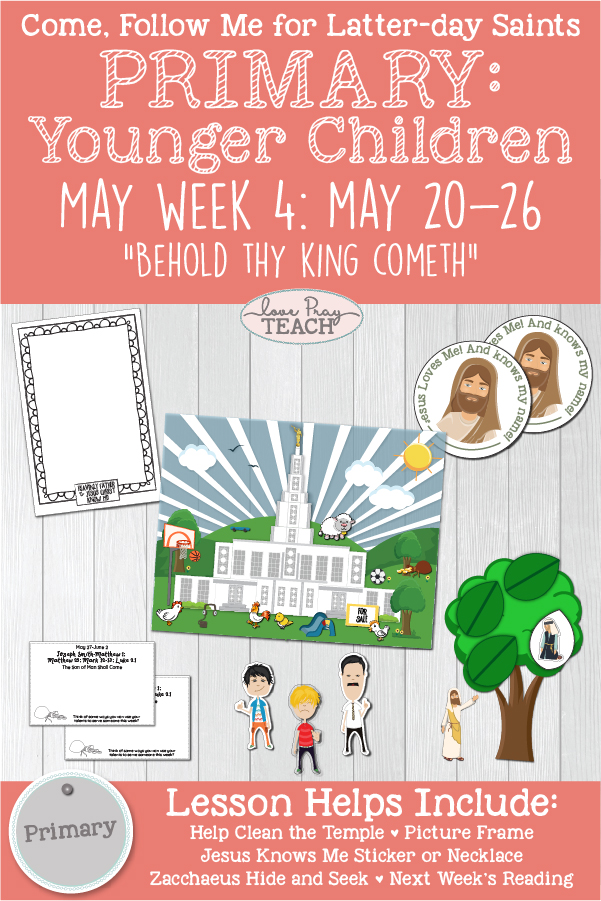 "Come, Follow Me for Primary: May Week 4: May 20-26: Matthew 21-23; Mark 11; Luke 19-20; John 12 ""Behold Thy King Cometh"" YOUNGER CHILDREN Printable Lesson Packet www.LovePrayTeach.com"