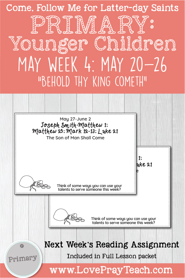 "Come, Follow Me for Primary: May Week 4: May 20-26: Matthew 21-23; Mark 11; Luke 19-20; John 12 ""Behold Thy King Cometh"" YOUNGER CHILDREN www.LovePrayTeach.com"