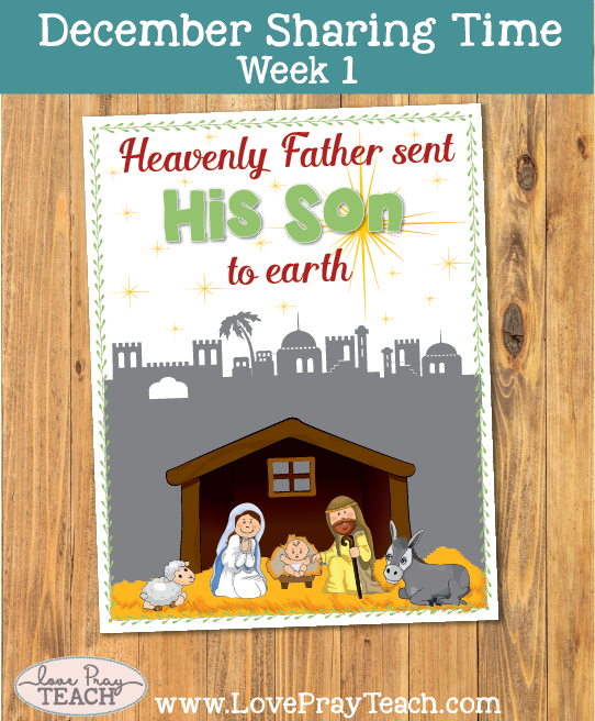 December 2017 Sharing Times Week 1: Heavenly Father sent His Son to earth