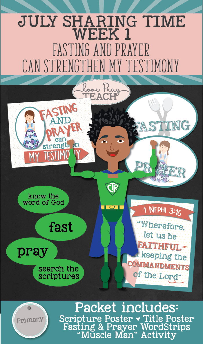 "Sharing Time July 2017: ""Fasting and prayer can strengthen my testimony."" Lesson helps include printables, games, posters, and more! www.LovePrayTeach.com"
