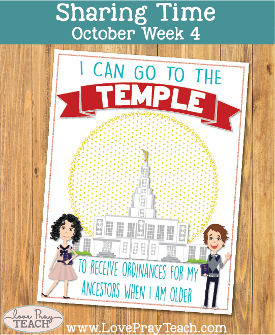 October 2017 Sharing Times Week 4: I can go to the temple to receive ordinances for my ancestors when I am older