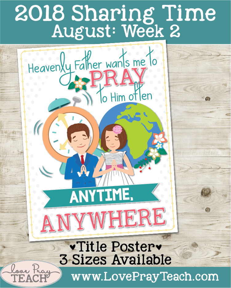 August 2018 Sharing Times Week 2: Heavenly Father wants me to pray to Him often—anytime, anywhere