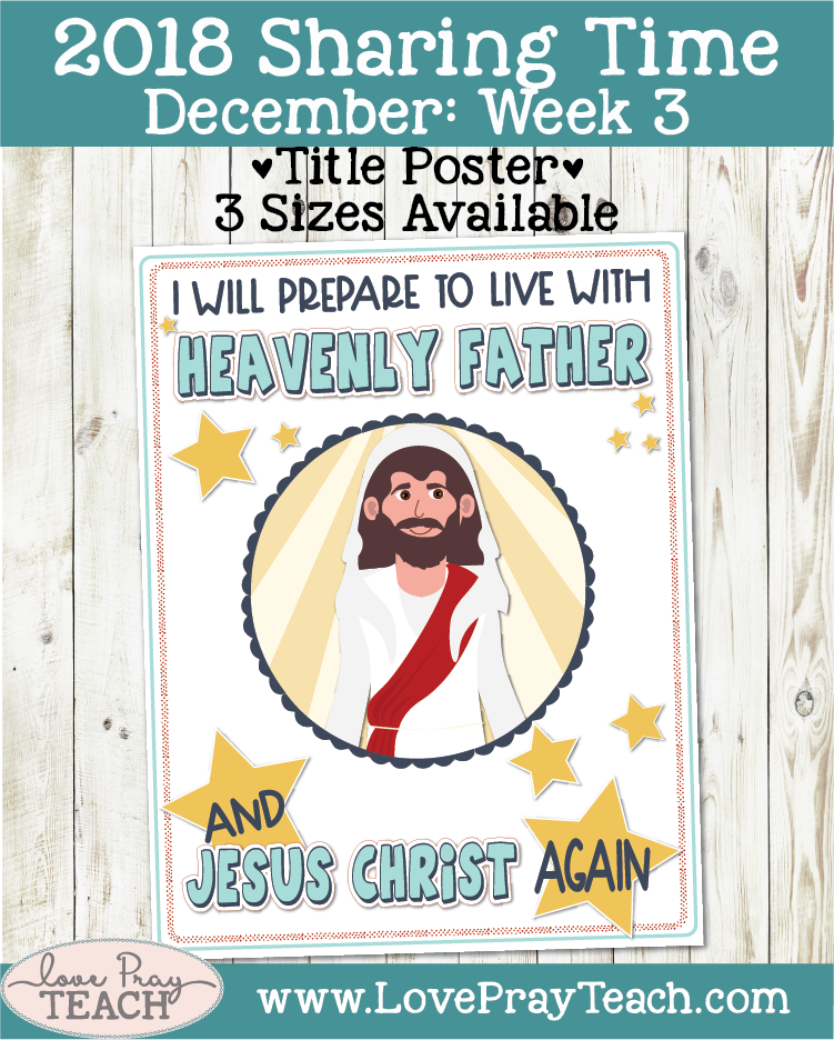 Sharing Time Lesson packet. December 2018 Sharing Time Week 3: I will prepare to live with Heavenly Father and Jesus Christ again