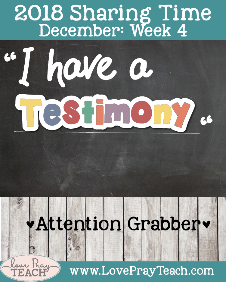 December 2018 Sharing Time Week 4: I have a testimony that I am a child of God