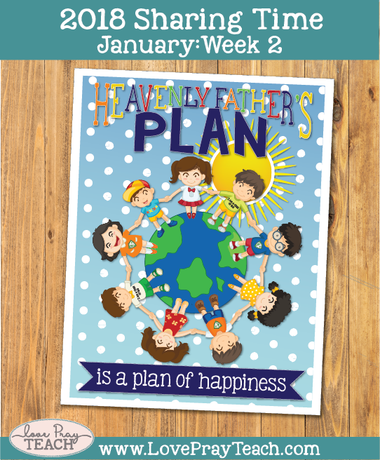 January 2018 Sharing Times Weeks 2: Heavenly Father's plan is a plan of happiness