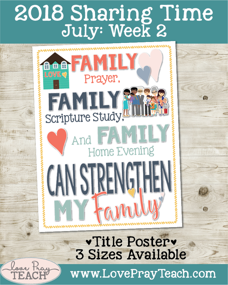 July 2018 Sharing Times Week 2: Family prayer, family scripture study, and family home evening can strengthen my family