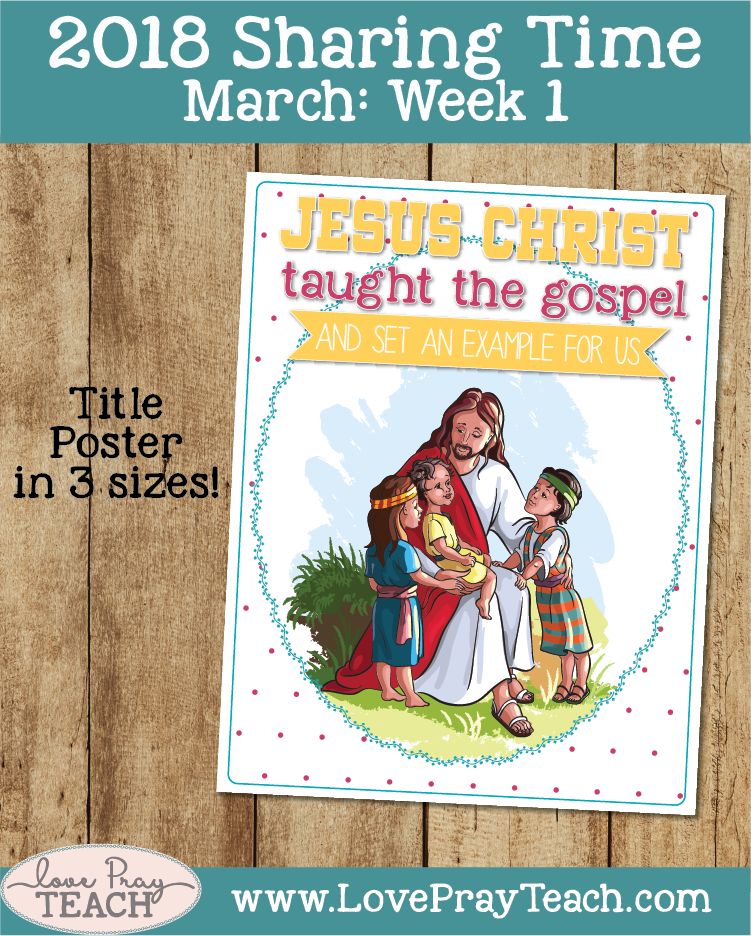March 2018 Sharing Times Week 1: Jesus Christ taught the gospel and set an example for us