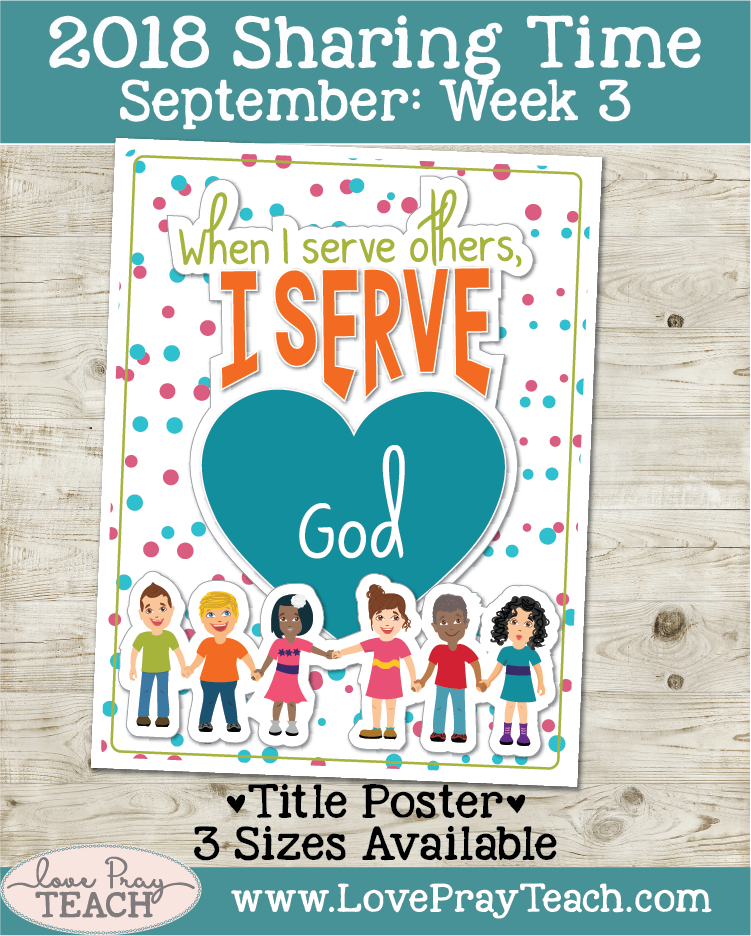 Latter-Day Saint Primary, September 2018 Sharing Times Week 3: When I serve others, I serve God