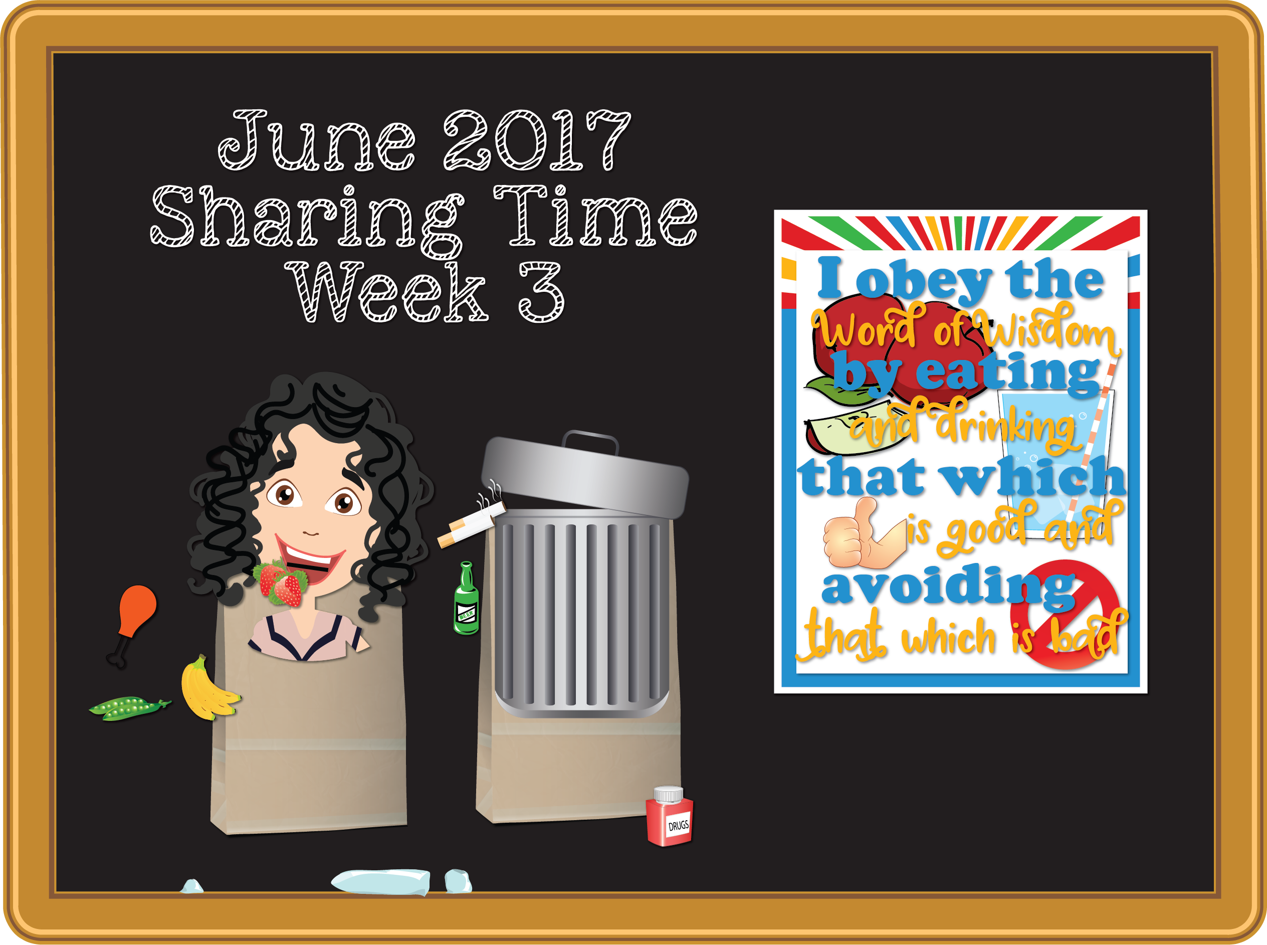 Individual lesson helps packet forJune 2017 Sharing Time Week 3: I obey the Word of Wisdom by eating and drinking that which is good and avoiding that which is bad