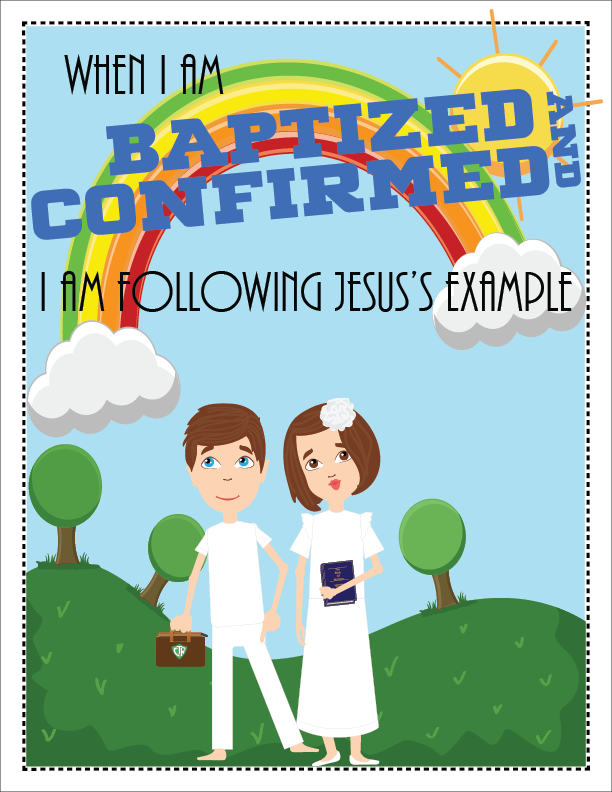 individual lesson helps packet for May 2017 Sharing Time Week 2: When I am baptized and confirmed, I am following Jesus's example