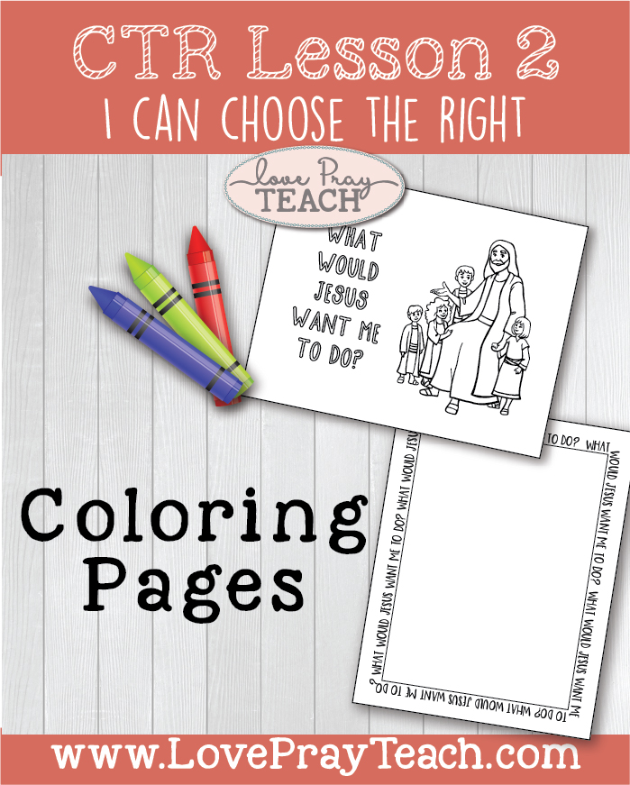 "LDS Primary 2 CTR Lesson 2: ""I Can Choose the Right"" Lesson Packet including Coloring Pages, CTR Chart, Scenario Pictures, Object Lesson, Game Ideas, Additional Ideas from the Friend and more! www.LovePrayTeach.com"