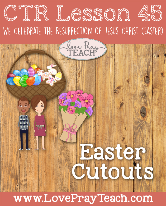 "LDS Primary 2 CTR Lesson 45: ""We Celebrate the Resurrection of Jesus Christ (Easter)"" Lesson Packet including Easter BINGO, Easter Cutouts, Jesus and the Tomb Activity, Coloring Page, Easter Basket, Additional Ideas from the Friend and more! www.LovePrayTeach.com"