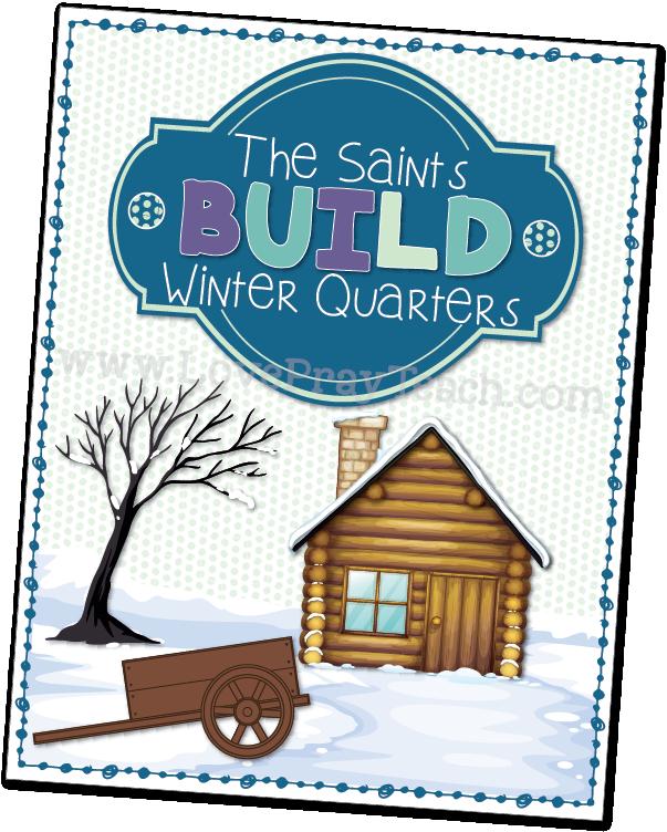 Primary 5 Lesson 39: The Saints Build Winter Quarters