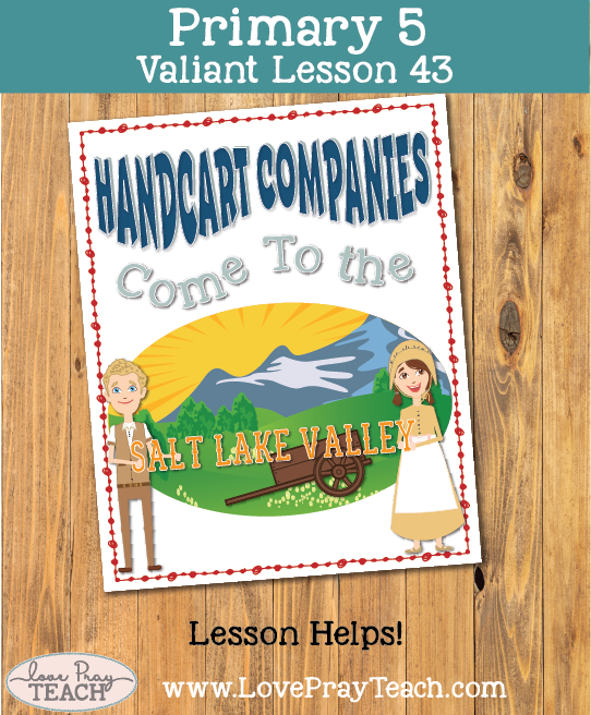 Primary 5 Lesson 43: Handcart Companies Come to The Salt Lake Valley