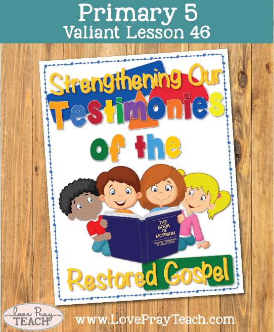 Primary 5 Lesson 46: Strengthening Our Testimonies of the Restored Gospel