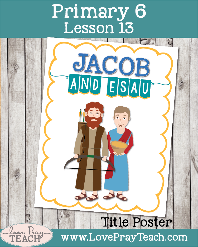 Lesson helps and ideas for Primary 6 Lesson 13: Jacob and Esau.  Poster, activity ideas, coloring book and more.