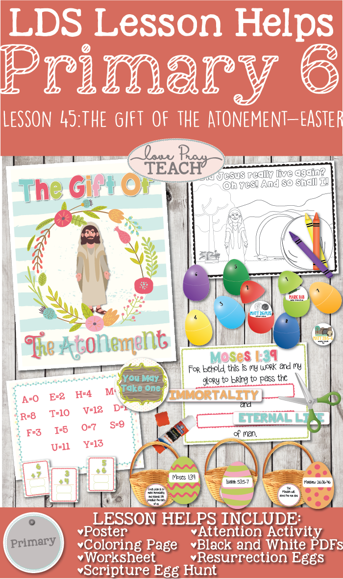 Primary 6 Lesson 45: The Gift of the Atonement- Easter