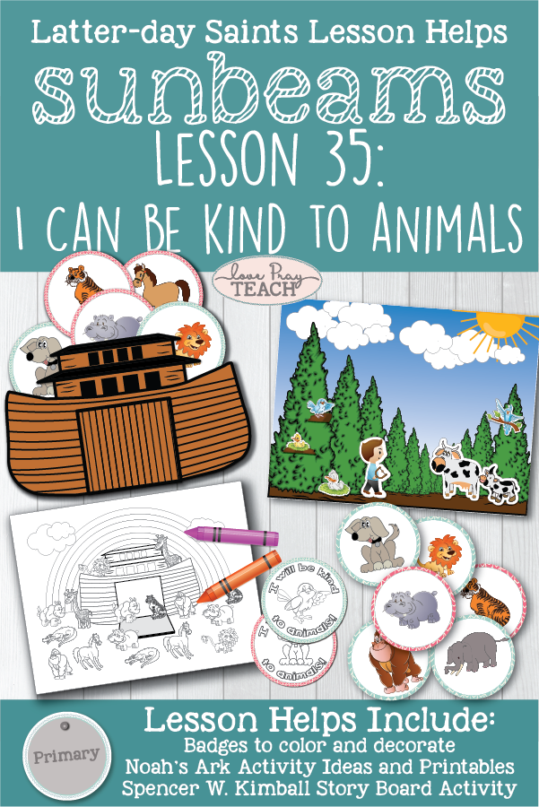 "Lesson 35: ""I Can Be Kind to Animals"" Primary 1 Sunbeams Printable lesson packet for Latter-day Saints including Noah and the Ark activities, coloring pages, game ideas, and more! www.LovePrayTeach.com"
