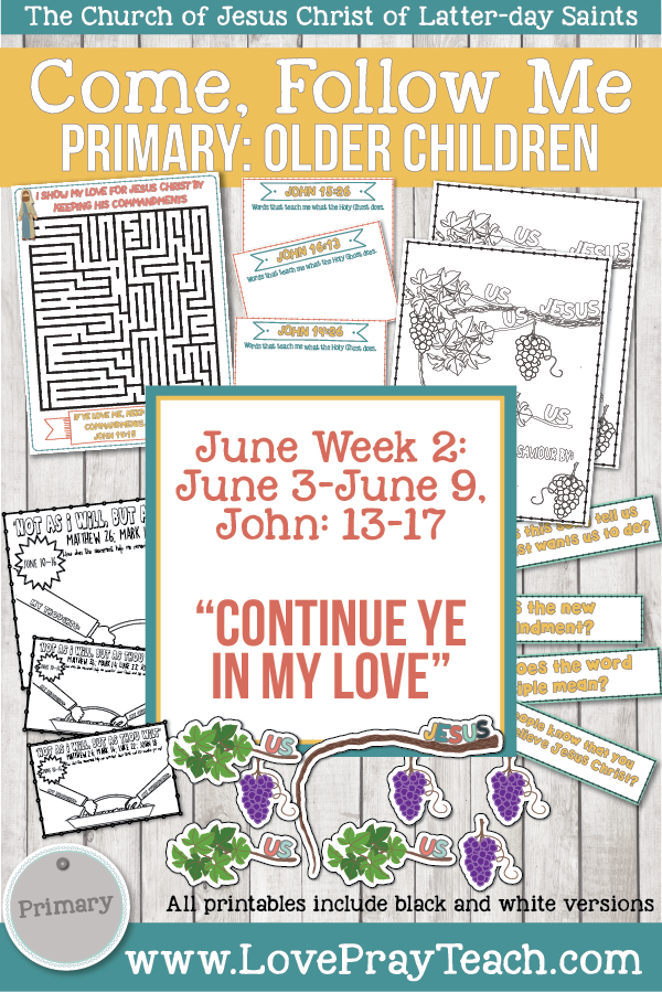 "Come, Follow Me for Primary 2019- New Testament, June Week 2: June 3–June 9, John 13-17: ""Continue Ye In My Love"" OLDER CHILDREN"