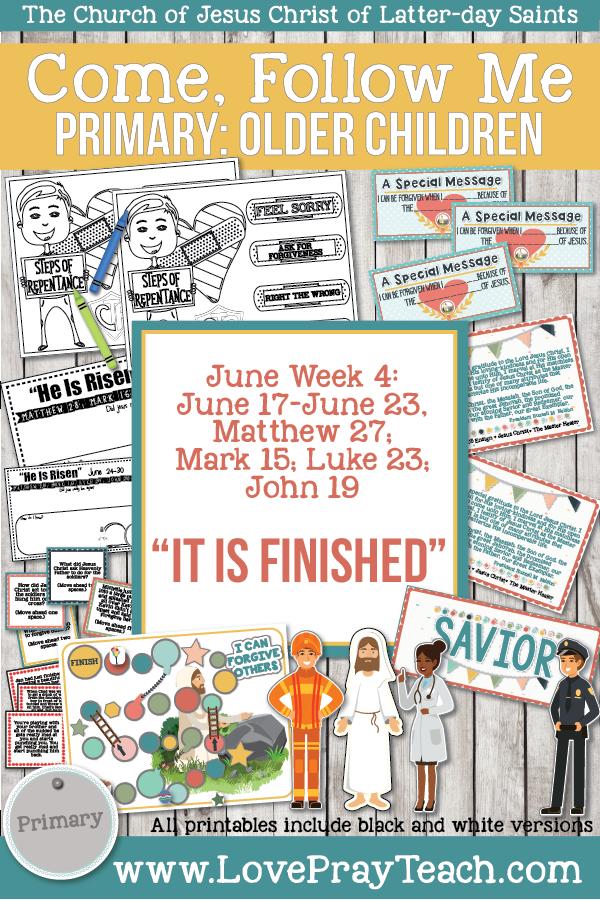 "Come, Follow Me for Primary 2019- New Testament, June Week 4: June 17–June 23, Matthew27;Mark15;Luke23;John19 ""It Is Finished"" OLDER CHILDREN"