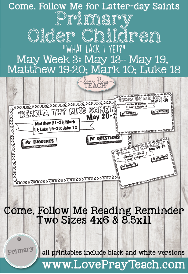 "Come, Follow Me for Primary 2019- New Testament, May Week 3: May 13–May 19, Matthew 19–20; Mark 10; Luke 18:  ""What Lack I Yet?"" OLDER CHILDREN"