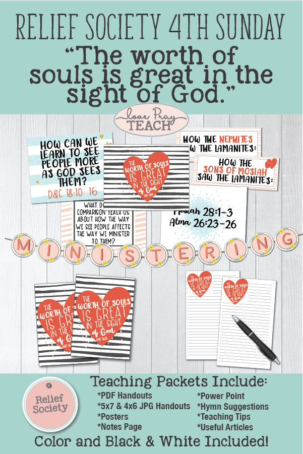 "Relief Society 4th Sunday ""The Worth of Souls is great in the sight of God"" Printable lesson packets for Ministering to Others including handouts, PowerPoint, Object Lesson, note's page, posters, banner, and more! www.LovePrayTeach.com"