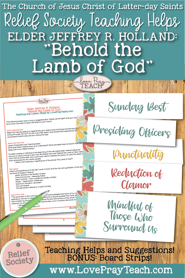 """Relief Society General Conference Lesson Helps for: Elder Jeffrey R. Holland """"Behold the Lamb of God""""  on www.LovePrayTeach.com"""