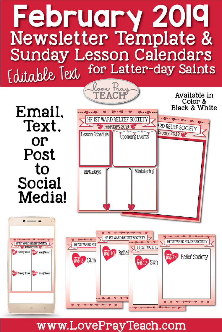 February 2019 Editable Newsletter Template and Sunday Lesson Schedule Calendar. Perfect for Latter-day Saints Relief Society, Young Women, Primary, and more! Post, text, or email to help your class stay informed of upcoming lessons and announcements! www.LovePrayTeach.com