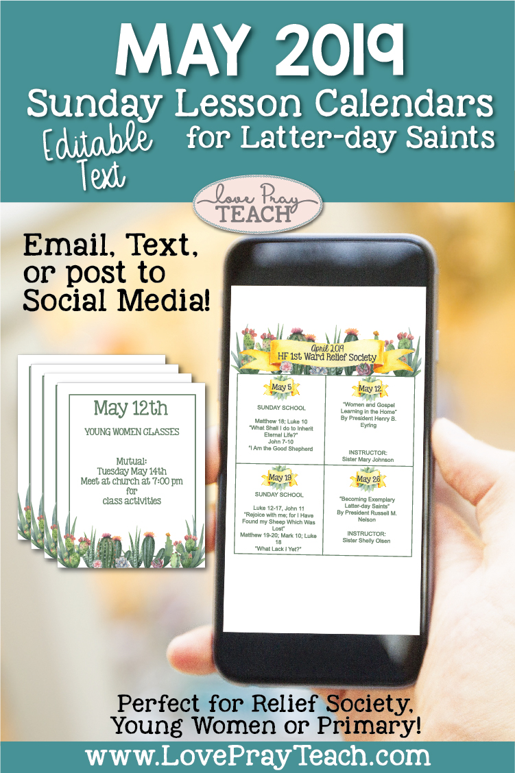 May 2019 Editable Sunday Lesson Calendars for Relief Society and Young Women www.LovePrayTeach.com Includes one image that has all 4 Sundays, and one image that is blank for you to add any information that you'd like! Sized perfect to post to social media or in a text!