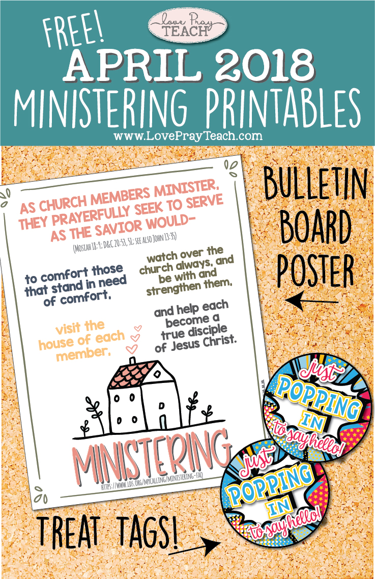 """LDS Relief Society """"Ministering"""" Free Printables for April 2018 including bulletin board poster and treat tags for """"popping in!"""" on www.LovePrayTeach.com"""