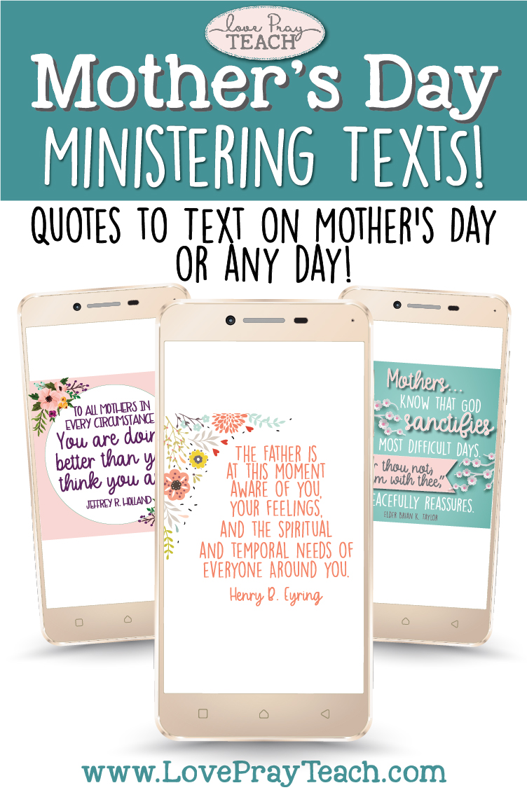 Mother's Day Textable Quotes for Latter-day Saint Women!  www.LovePrayTeach.com