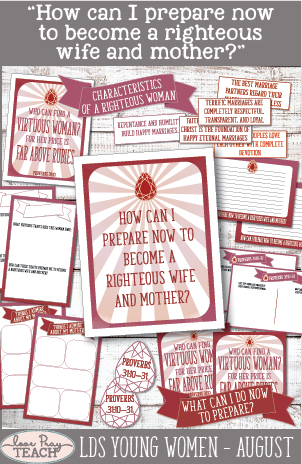 "LDS Young Women August lesson helps for: ""How can I prepare now to become a righteous wife and mother?"" Lesson packet includes teaching tips, printables, handouts, activity ideas and more! www.LovePrayTeach.com"
