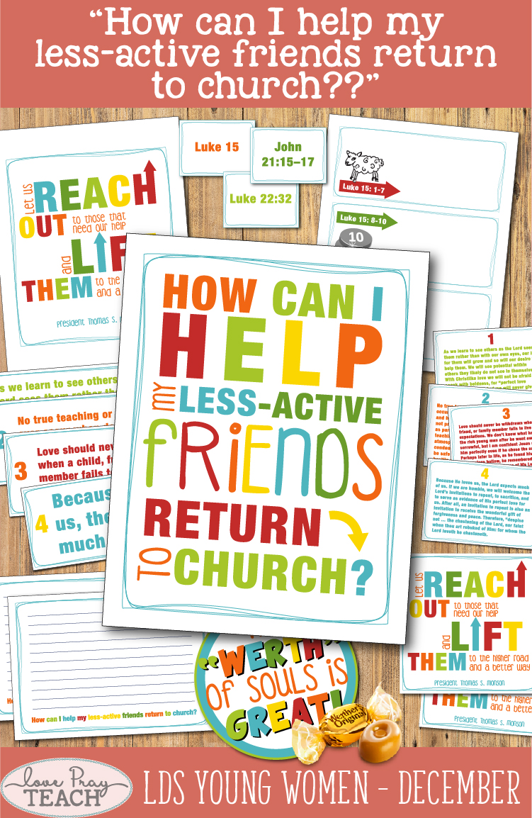 """LDS Young Women December: """"How can I help my less-active friends return to church?"""" Lesson helps include printables, handouts, treat handout, posters, worksheets, teaching tips, and more! www.LovePrayTeach.com"""