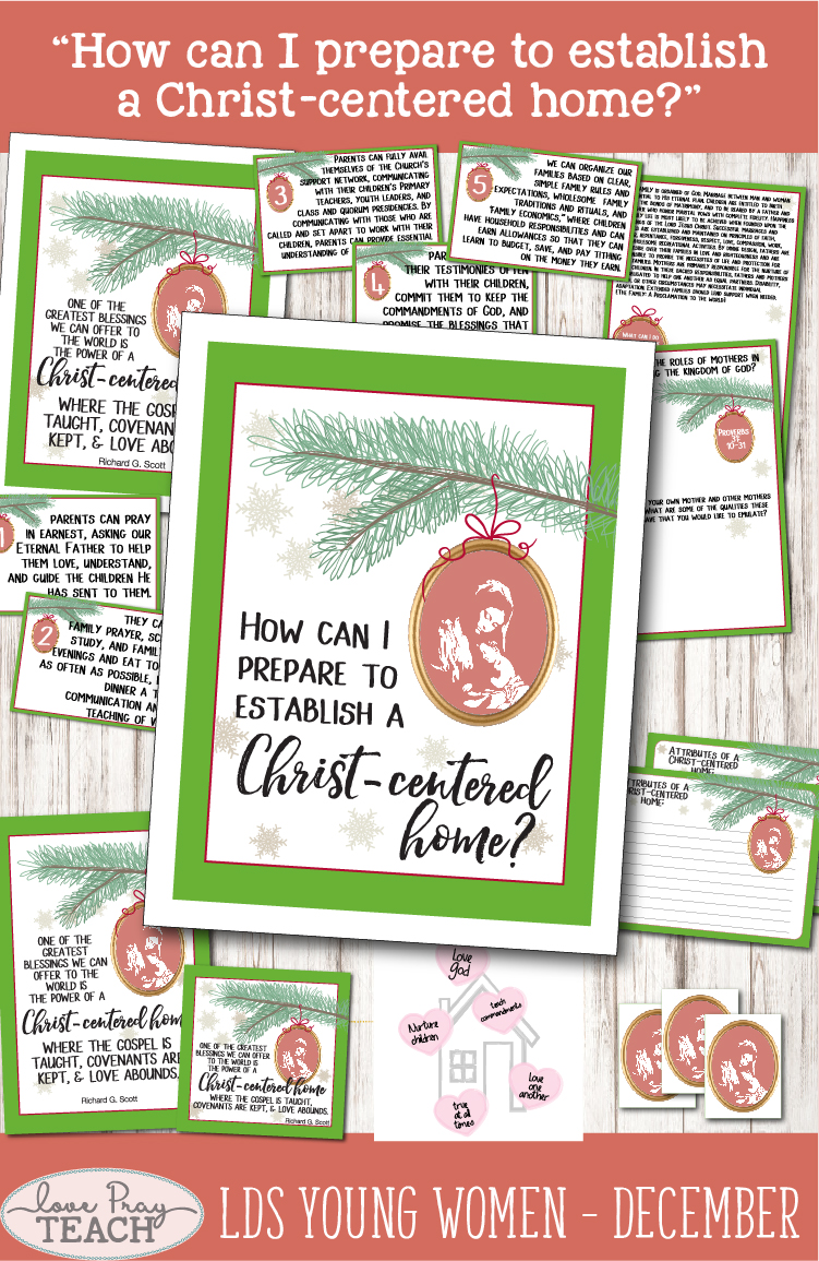"""LDS Young Women December: """"How can I prepare to establish a Christ-centered home?"""" Lesson helps including printables, activity ideas, game ideas, worksheet, journal card, treat idea, handouts, and more! www.LovePrayTeach.com"""