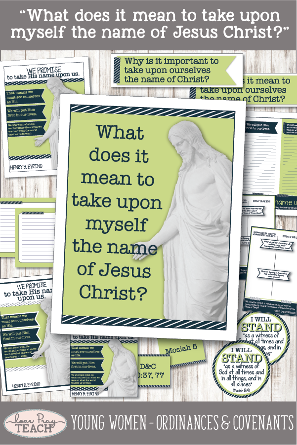 """What does it mean to take upon ourselves the name of Jesus Christ?"" Young Women Come, Follow Me printable lesson packet for Latter-day Saints www.LovePrayTeach.com"