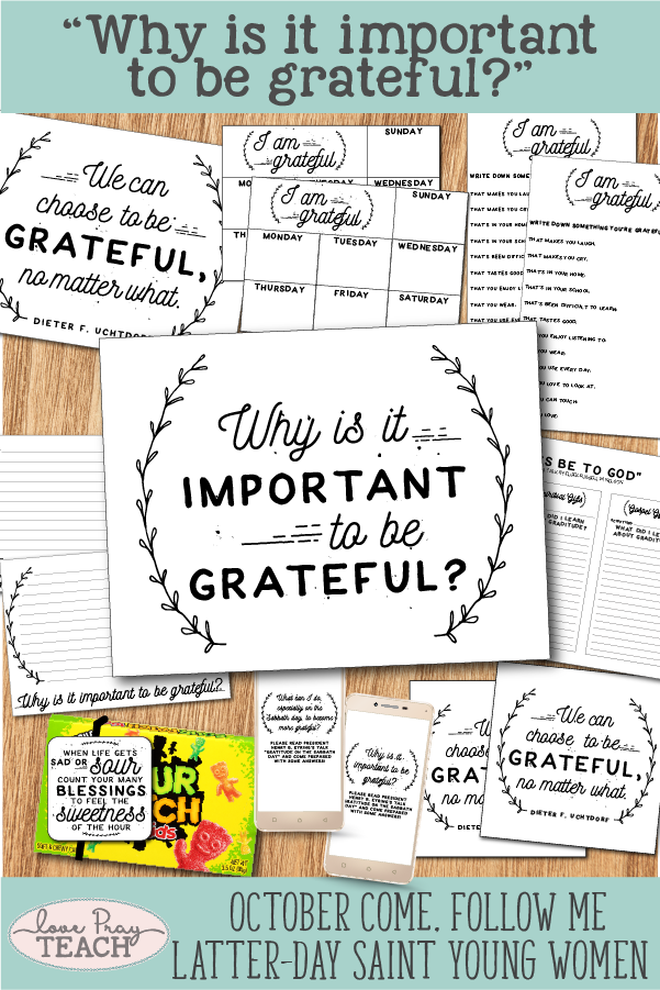 """Why is it important to be grateful?"" LDS Young Women Come, Follow Me printable lesson packet includes handouts, treat handout, posters, activity ideas, discussion starters, object lesson, worksheets, and more! www.LovePrayTeach.com"
