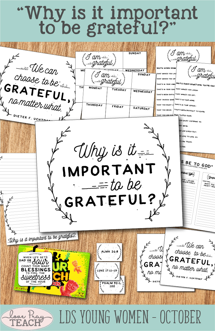 """LDS Young Women October :""""Why is it important to be grateful?"""" Come, Follow Me Lesson Packet including printables, handouts, treat handout, object lesson, activity ideas, worksheets, and more! www.LovePrayTeach.com"""