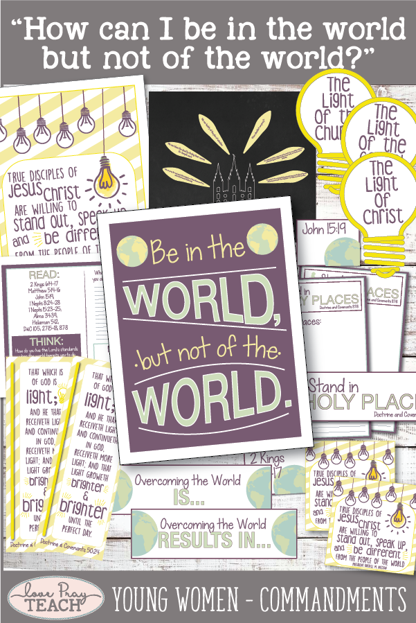 """How can I be in the world but not of the world?"" Young Women Come, Follow Me Printable Lesson Packet for Latter-day Saints www.LovePrayTeach.com"