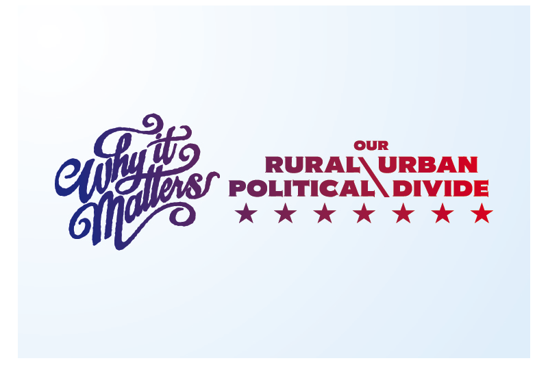 Why It Matters: Our Rural/Urban Political Divide