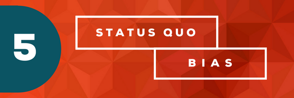 Status Quo Bias [image] - 10 Cognitive Biases That Cramp Your Creativity At Work