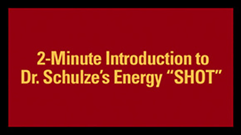 "2-Minute Introductionto Dr. Schulze's Energy ""SHOT"""