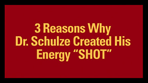 "3 Reasons Why Dr. Schulze Created His Energy ""SHOT"""