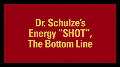 """Dr. Schulze's Energy """"SHOT"""" The Bottom Line"""