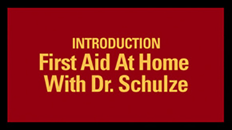 INTRODUCTION First Aid At Home With Dr. Schulze
